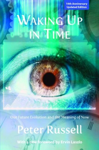 Waking Up in Time: Our Future Evolution and the Meaning of Now By Peter Russell