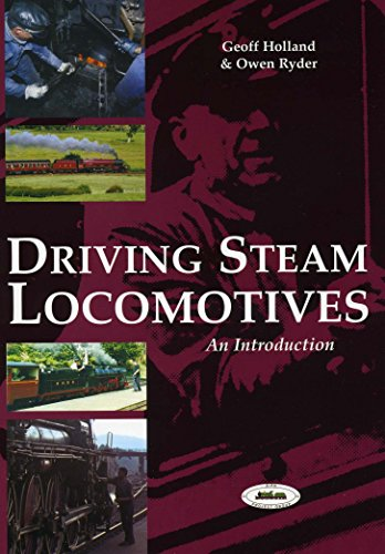 Driving Steam Locomotives: An Introduction By Geoff Holland
