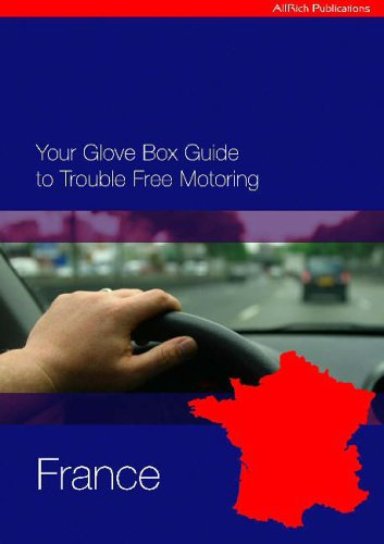 The Glove Box Guide to Trouble Free Motoring in France By Allan Smith