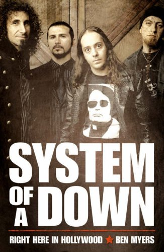 "Right Here in Hollywood: The Story of ""System of a Down"" by Ben Myers"