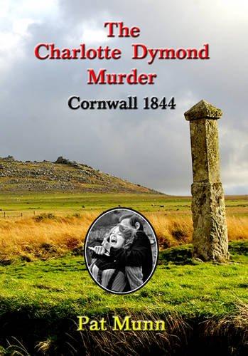 The Charlotte Dymond Murder Cornwall 1844 By Pat Munn