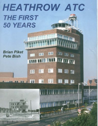 Heathrow ATC: The First 50 Years By Brian Anthony Piket