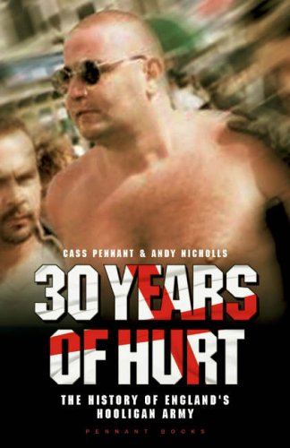 30 Years of Hurt: A History of England's Hooligan Army by Cass Pennant