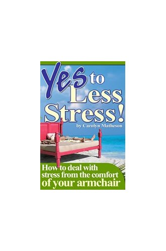 Yes to Less Stress!: How to Deal with Stress from the Comfort of Your Armchair By Carolyn Matheson