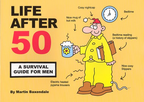 Life After 50: A Survival Guide for Men by Martin Baxendale