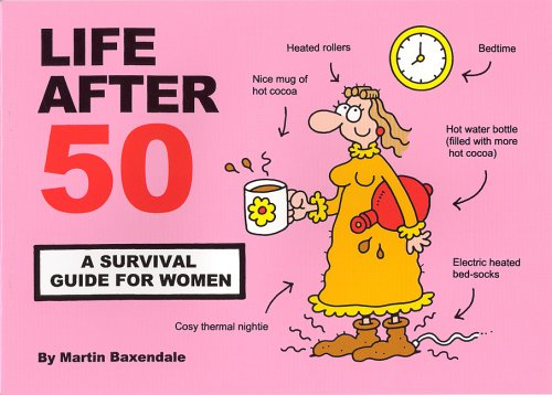 Life After 50: A Survival Guide for Women by Martin Baxendale