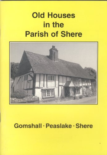 Old Houses in the Parish of Shere By Sir Jack Sutherland-Harris