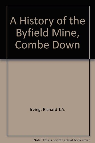 A History of the Byfield Mine, Combe Down By Richard T.A. Irving