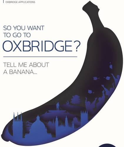 So You Want to Go to Oxbridge?: Tell Me About a Banana by Oxbridge Applications