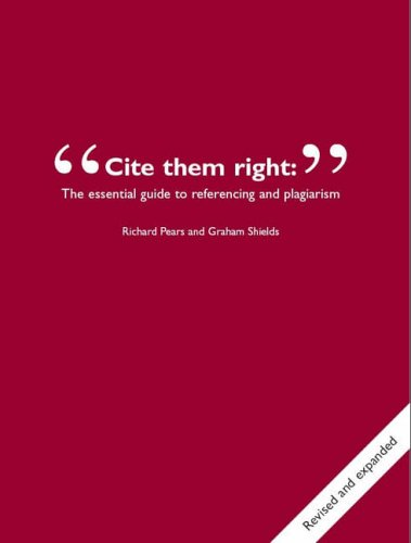 Cite Them Right: The Essential Guide to Referencing and Plagiarism by Richard Pears