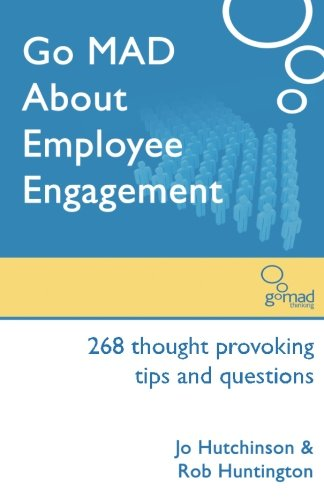 Go MAD About Employee Engagement By Jo Hutchinson