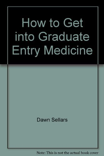 How to Get into Graduate Entry Medicine By Dawn Sellars