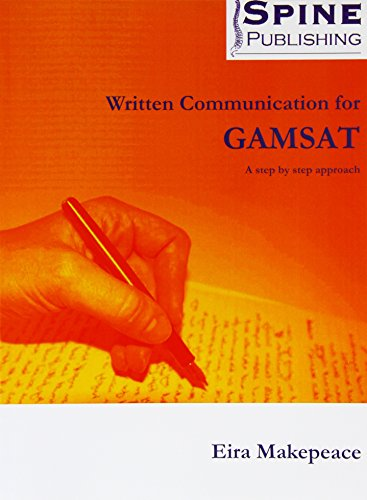 Written Communication for GAMSAT - a Step by Step Approach By Eira Makepeace
