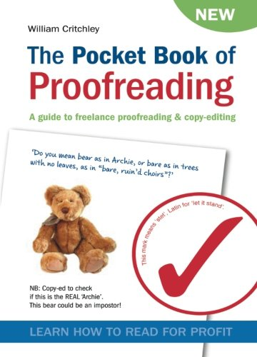 The Pocket Book of Proofreading: A guide to freelance proofreading & copy-editing: A Guide to Freelance Proofreading and Copy-editing By William Critchley