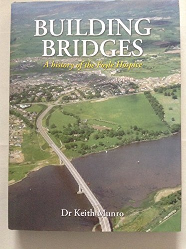Building Bridges: A History of the Foyle Hospice by Keith Munro