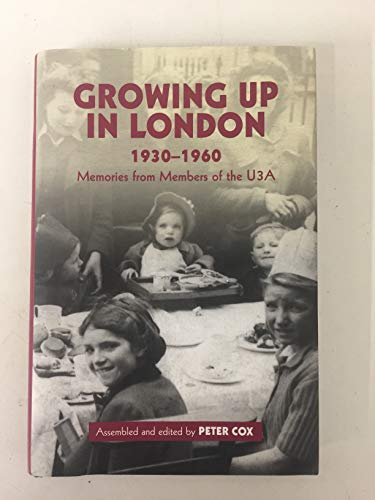 Growing up in London 1930-1960 Memories from members of the U3A By Peter (compiler) Cox