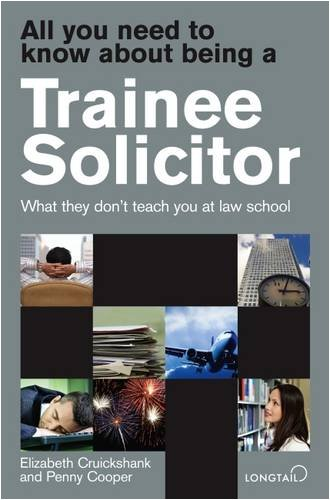 All You Need to Know About Being a Trainee Solicitor: What They Don't Teach You at Law School by Penny Cooper
