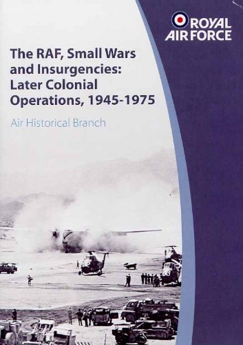 The RAF, Small Wars and Insurgencies: Later Colonial Operations, 1945 - 1975