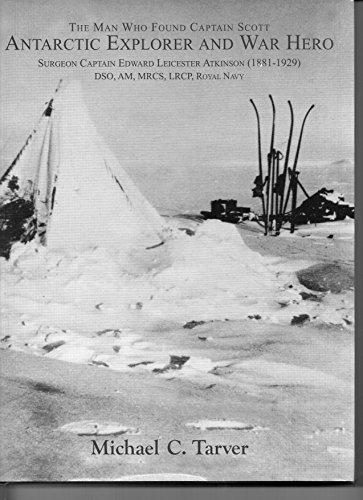 The Man Who Found Captain Scott Antarctic Explorer and War Hero By Michael C. Tarver