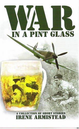 War in a Pint Glass By Irene Armistead