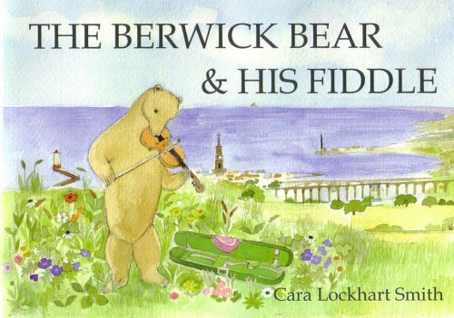 The Berwick Bear and His Fiddle By Cara Lockhart Smith