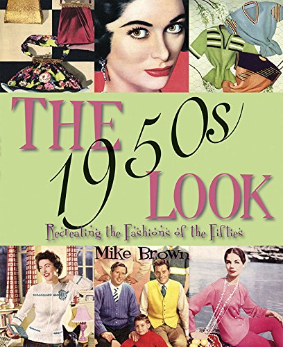 The 1950s Look: Recreating the Fashions of the Fifties By Mike Brown