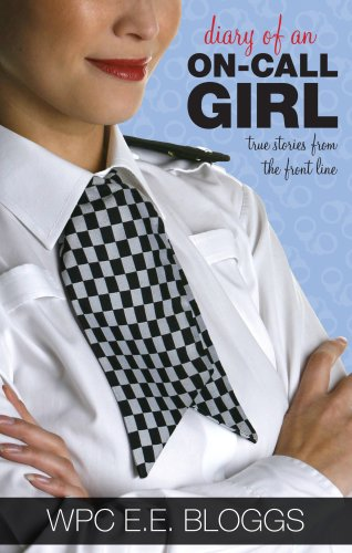 Diary Of An On-call Girl By WPC E.E. Bloggs