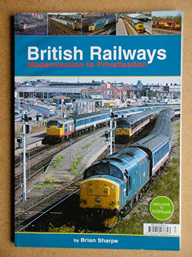 BRITISH RAILWAYS MODERNISATION TO PRIVATISATION By Brian. Sharpe