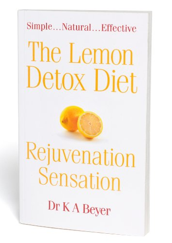 The Lemon Detox Diet: Rejuvenation Sensation by K. A. Beyer