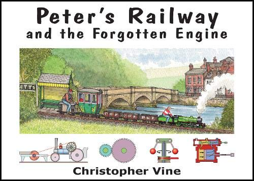 Peter's Railway and the Forgotten Engine By Christopher G. C. Vine