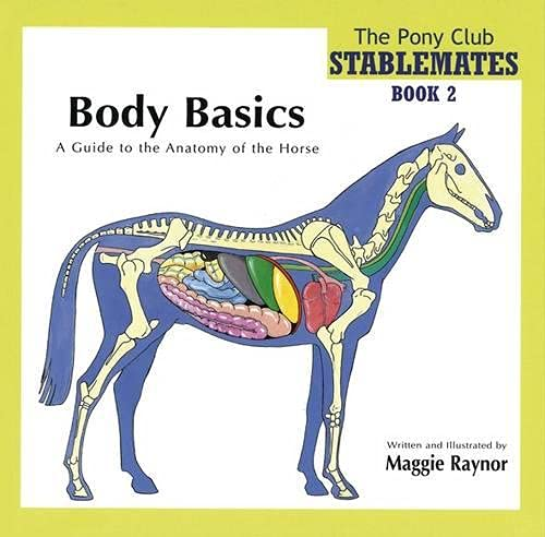 Body Basics - a Guide to the Anatomy of the Horse (Pony Club Stablemates) By Maggie Raynor