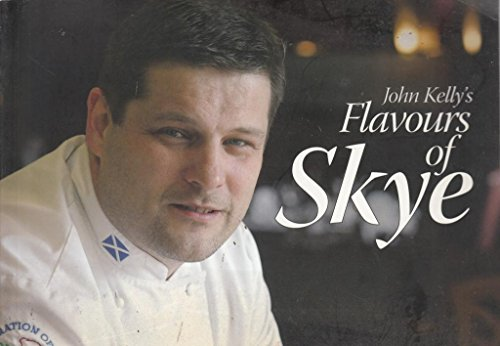 John Kelly's Flavours of Skye By John Kelly