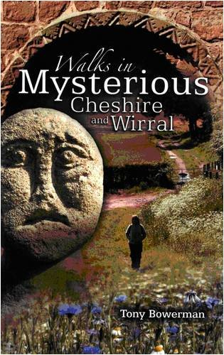 Walks in Mysterious Cheshire and Wirral: Fourteen Circular Walks Through Cheshire and Wirral's Historic Countryside by Tony Bowerman