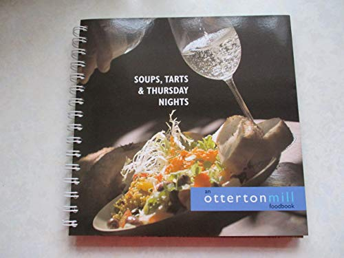 Soups, Tarts and Thursday Nights: An Otterton Mill Foodbook by Mal Peet