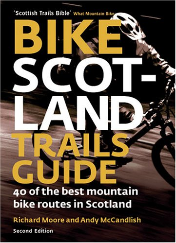 Bike Scotland Trails Guide: 40 of the Best Mountain Bike Routes in Scotland by Richard Moore