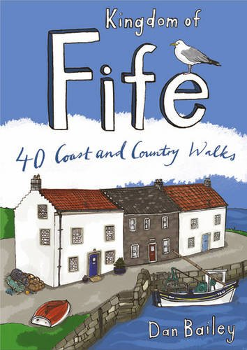 Kingdom of Fife: 40 Coast and Country Walks by Dan Bailey