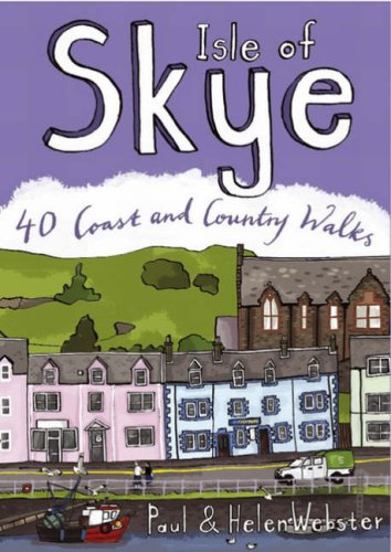 Isle of Skye: 40 Coast and Country Walks by Paul Webster