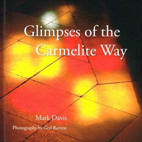 Glimpses of the Carmelite Way By Mark Davis