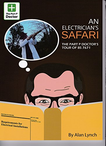 An Electrician's Safari - The Part P Doctor's Tour of BS7671 By Alan Lynch