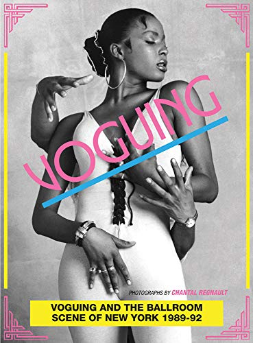 Voguing and the House Ballroom Scene of New York, 1989-92 By Edited by Stuart Baker