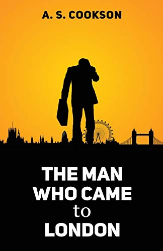The Man Who Came to London By A S Cookson