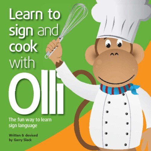 Learn to Sign and Cook with Olli: The Fun Way to Learn Sign Language (Learn to Sign with Olli) By Garry Slack