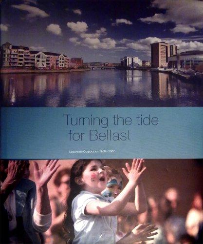 Turning the Tide for Belfast: Laganside Corporation 1989-2007 by Laganside Corporation