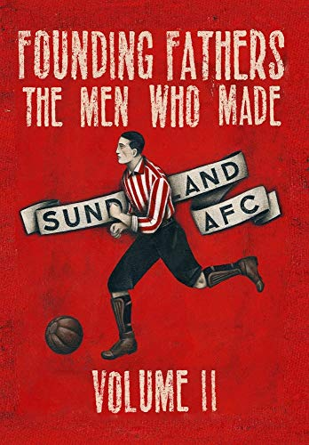 Founding Fathers - The Men Who Made Sunderland AFC By Paine Proffitt