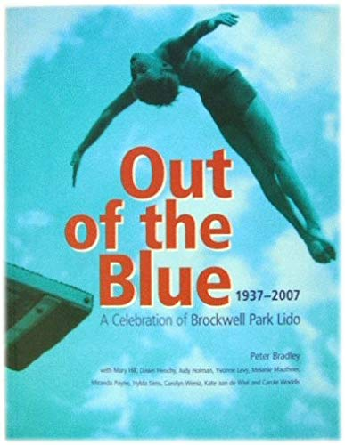 Out of the Blue: A Celebration of Brockwell Park Lido By Peter Bradley