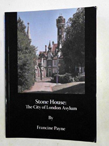 Stone House: City of London Asylum By Francine Payne