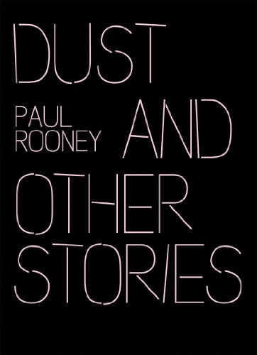Dust and Other Stories By Paul Rooney