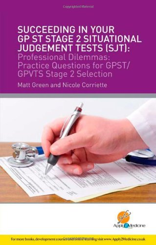 Succeeding in Your GPST Stage 2 Situational Judgement Tests ( SJT ) / Professional Dilemmas: Practical Questions for GP ST / GP VTS Stage 2 Selection: ... for GP ST / GPVTS Stage 2 Selection: 1 By Matt Green