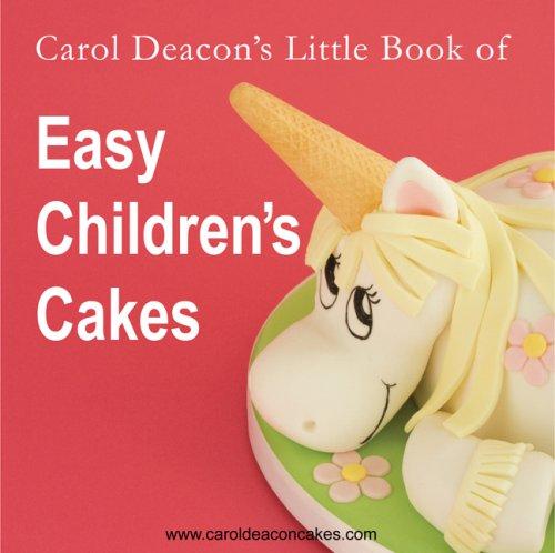 Carol Deacon's Little Book of Easy Children's Cakes by Carol Deacon