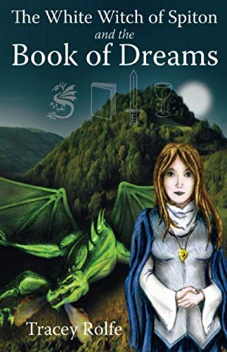 The White Witch of Spiton and the Book of Dreams By Tracey Rolfe